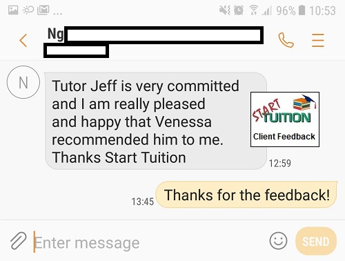 Review from Mr Ng: Tutor Jeff is very committed and I am really pleased and happy that Vanessa recommended him to me. Thanks Start Tuition.